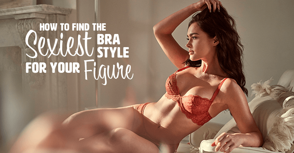 sexiest bras for your figure